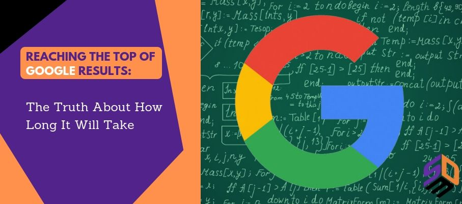 Reaching The Top Of Google Results: The Truth About How Long It Will Take 1