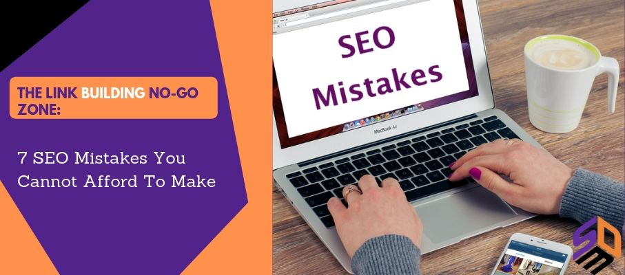 The Link Building No-Go Zone: 7 SEO Mistakes You Cannot Afford To Make 3