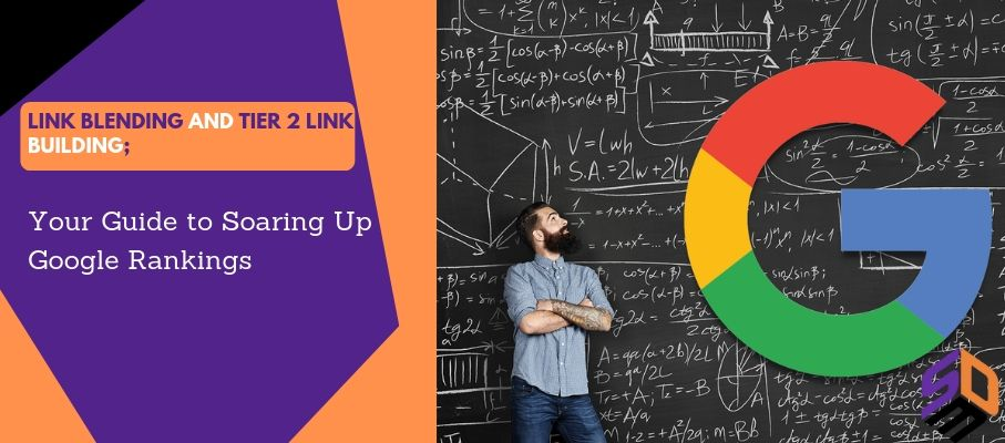 Link Blending and Tier 2 Link Building; Your Guide to Soaring Up Google Rankings 6
