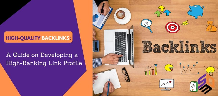 High-Quality Backlinks: A Guide on Developing a High-Ranking Link Profile 1